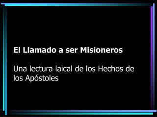 El Llamado a ser Misioneros Una lectura laical de los Hechos de los Apóstoles