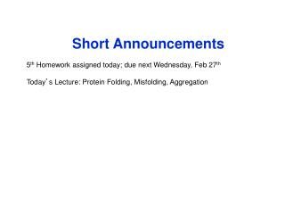 Short Announcements 5 th  Homework assigned today; due next Wednesday, Feb 27 th
