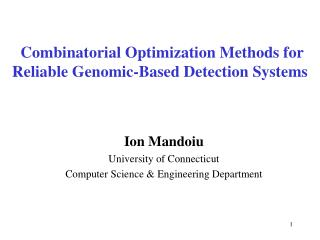 Combinatorial Optimization Methods for  Reliable Genomic-Based Detection Systems