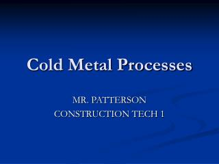 Cold Metal Processes