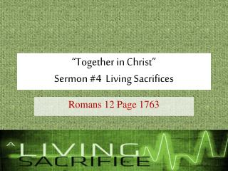 """""""Together in Christ"""" Sermon #4  Living Sacrifices"""