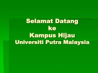 Selamat Datang ke Kampus Hijau Universiti Putra Malaysia