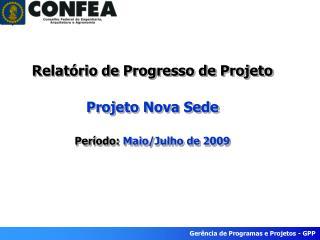 Relatório de Progresso  de  Projeto Projeto Nova Sede Período:  Maio/Julho  de 2009