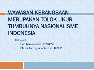 WAWASAN KEBANGSAAN MERUPAKAN TOLOK UKUR TUMBUHNYA NASIONALISME INDONESIA
