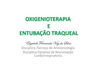 OXIGENIOTERAPIA  E  ENTUBA ÇÃO TRAQUEAL