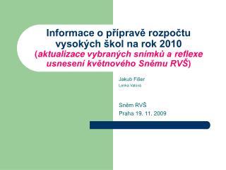 Jakub Fišer Lenka Valová Sněm RVŠ  Praha 19. 11. 2009
