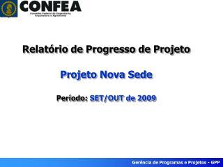 Relatório de Progresso  de  Projeto Projeto Nova Sede Período:  SET/OUT de 2009