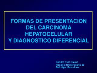 FORMAS DE PRESENTACION DEL CARCINOMA HEPATOCELULAR  Y DIAGNOSTICO DIFERENCIAL