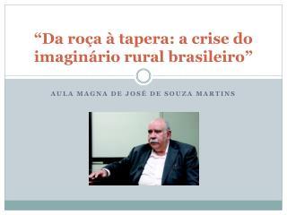 """""""Da roça à tapera: a crise do imaginário rural  brasileiro"""""""