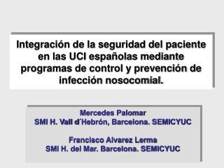 Mercedes Palomar  SMI H. Vall d´Hebrón, Barcelona. SEMICYUC Francisco Alvarez Lerma