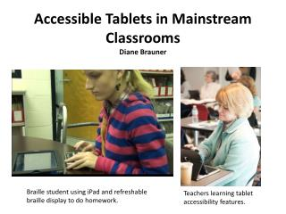 Accessible Tablets in Mainstream Classrooms Diane Brauner