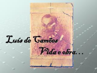 Luís de Camões                  Vida e obra…