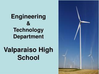 Engineering &  Technology Department Valparaiso High School