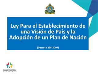 Ley Para el Establecimiento de una Visión de País y la Adopción de un Plan de Nación