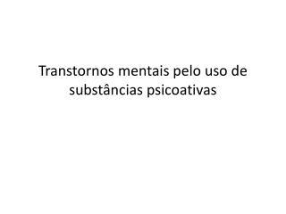 Transtornos mentais pelo uso de substâncias psicoativas