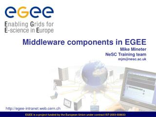 Middleware components in EGEE Mike Mineter NeSC Training team mjm@nesc.ac.uk