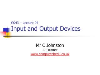 G043 – Lecture 04 Input and Output Devices