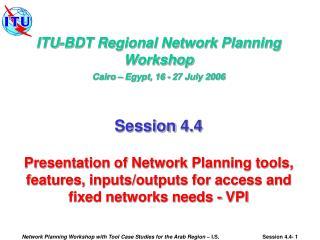 ITU-BDT Regional Network Planning Workshop Cairo – Egypt, 16 - 27 July 2006 Session 4.4