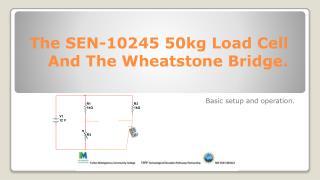 The SEN-10245  50kg L oad Cell And The Wheatstone Bridge.
