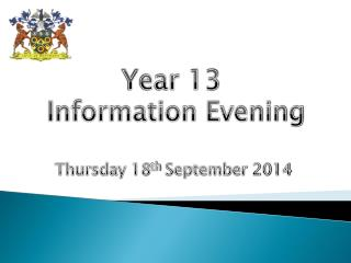 Year 13  Information Evening Thursday 18 th  September 2014