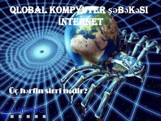 Qlobal kompyuter şəbəkəsi - İNTERNET