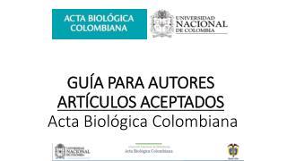 GUÍA PARA AUTORES ARTÍCULOS ACEPTADOS  Acta Biológica Colombiana
