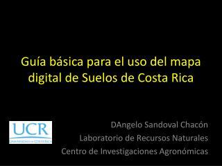 Guía básica para el uso del mapa digital de Suelos de Costa Rica