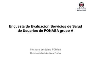 Encuesta de Evaluación  Servicios de  Salud de Usuarios de FONASA  grupo  A
