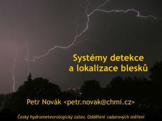 Petr Novák <petr.novak@chmi.cz> Český h ydrometeorologic ký ústav, Oddělení radarových měření