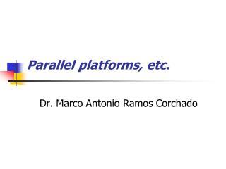 Parallel platforms, etc.