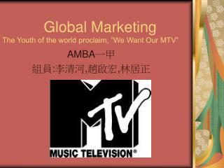 "Global Marketing The Youth of the world proclaim, ""We Want Our MTV"""