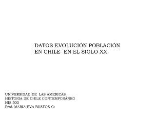 UNIVERSIDAD DE  LAS AMERICAS HISTORIA DE CHILE CONTEMPORÁNEO HIS 503 Prof. MARIA EVA BUSTOS C: