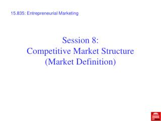 Session 8: Competitive Market Structure (Market Definition)
