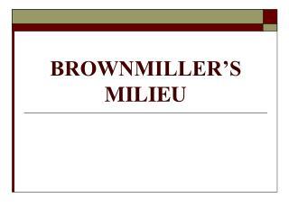 BROWNMILLER'S MILIEU