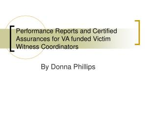 Performance Reports and Certified Assurances for VA funded Victim Witness Coordinators