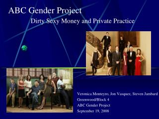 Veronica Monteyro, Jon Vasquez, Steven Jambard Greenwood/Block 4 ABC Gender Project