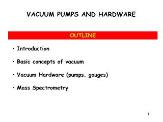 Introduction  Basic  concepts  of  vacuum Vacuum  Hardware ( pumps ,  gauges )  Mass  Spectrometry