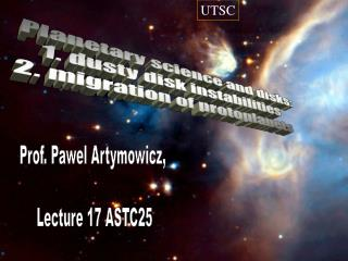 Prof. Pawel Artymowicz,  Lecture 17 ASTC25