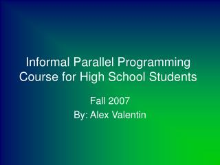 Informal Parallel Programming Course for High School Students