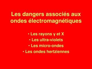 Les dangers associés aux ondes électromagnétiques