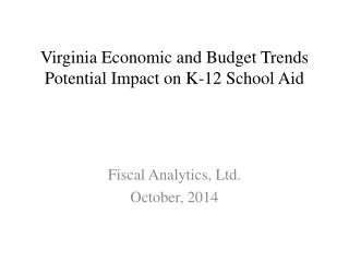 Virginia Economic and Budget Trends Potential Impact on K-12 School Aid