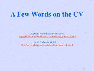 A Few Words on the CV   Original Source link now inactive:  purdue.placementmanual