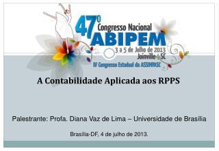 Palestrante: Profa. Diana Vaz de Lima – Universidade de Brasília  Brasília-DF, 4 de julho de 2013.