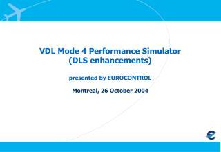 VDL Mode 4 Performance Simulator (DLS enhancements) presented by EUROCONTROL