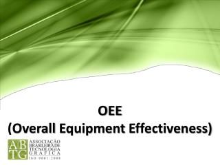 OEE (Overall  Equipment Effectiveness )
