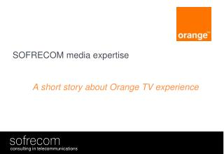 SOFRECOM media expertise A short story about Orange TV experience