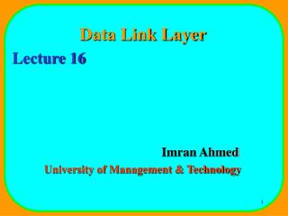 Data Link Layer Lecture 16 				Imran Ahmed University of Management & Technology