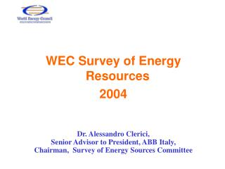WEC Survey of Energy Resources 2004 Dr. Alessandro Clerici,