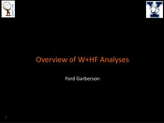Overview of W+HF Analyses Ford  Garberson