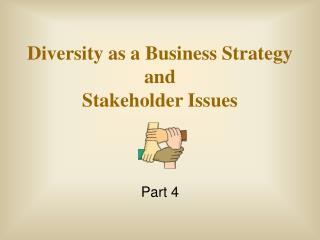 Diversity as a Business Strategy and  Stakeholder Issues